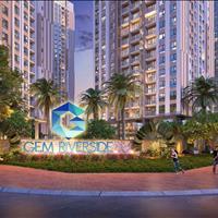 Căn hộ Gem Riverside -  Cháy sốt cả Quận 2 - Liên hệ phòng kinh doanh Cbre Việt Nam để chọn căn