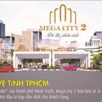 Mớ bán siêu dự án Mega City 2 - Nhơn Trạch, Đồng Nai - Đầu tư liền tay, nhận ngay quà khủng