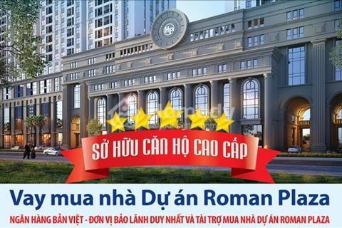 Roman Plaza - dự án đã cất nóc sở hữu căn hộ full nội thất cao cấp chỉ từ 28 triệu/m2