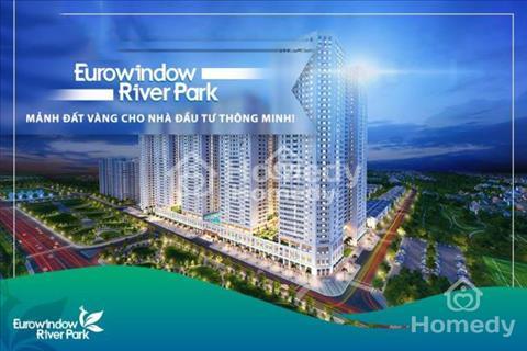 Eurowindow River Park giá cực hấp dẫn, chỉ từ 17 triệu/m2 và vay lãi suất 0% đến khi nhận nhà