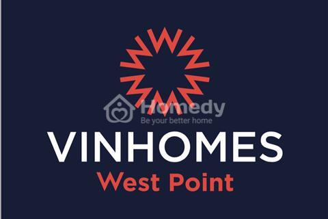 Vinhomes West Point - vượng khí phong thủy phía tây Hà Nội - sản phẩm cao cấp giá từ 55 triệu/m2