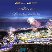 Lợi nhuận liền tay, nhanh tay chọn ngay vị trí đắc địa tại FLC Crown Villa Quy Nhơn