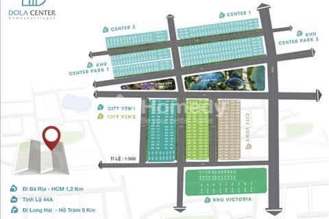 Mở bán đợt 1 đất nền dự án Dola Center Bà Rịa, ngay cổng vào Long Hải giá đầu tư chỉ 8,5 triệu/m2