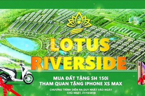 Cọc 30 triệu để sở hữu đất nền dự án Lotus Riverside