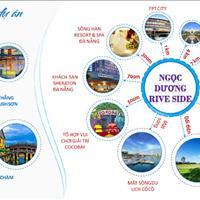 Ngọc Dương Riverside, đất vàng cạnh sông và biển Đà Nẵng, liên hệ đặt chỗ ngay