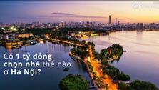 Mua nhà để ở: Có 1 tỷ chọn nhà thế nào ở Hà Nội?