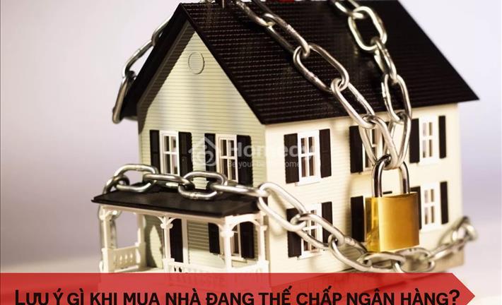Mua nhà đang thế chấp ngân hàng: Cần lưu ý những gì?