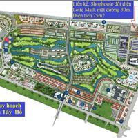 Bán liền kề, Shophouse Tây Hồ giá 15 tỷ, đối diện Lotte Mall Võ Chí Công, vị trí đầu tư chiến lược