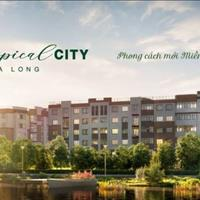 Hot, mở bán biệt thự liền kề Tropical City giá cực sốc chỉ từ 12tr/m2, thêm cơ hội đầu tư sinh lời