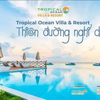 Sở hữu thiên đường nghỉ dưỡng Tropical Ocean Villa & Resort trong tay chỉ với 4 tỷ/căn