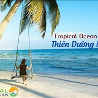 Đất nền biệt thự biển Tropical Ocean Resort, giá chỉ từ 15tr/m2, sổ riêng, thanh toán 24 tháng