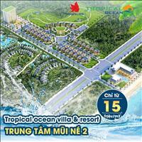 Chính thức mở bán đất nền biệt thự biển Tropical Ocean Resort & Villas - Trung tâm Phan Thiết