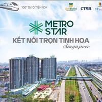 Sở hữu căn hộ Metro Star Quận 9 - Đẳng cấp hội tụ - Giá chỉ 40 triệu/m2