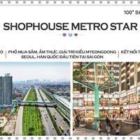 Bán gấp Shophouse Metro Star 14.5 tỷ/191m2 ( đã VAT) mặt tiền Xa lộ Hà Nội đối diện nhà ga Số 10