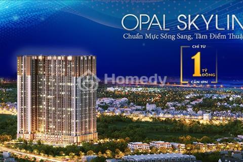 Opal Skyline - chỉ duy nhất từ 1 tỷ/căn, nhận ngay căn hộ trung tâm thành phố