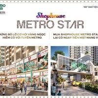 Metro Star - Căn hộ hạng sang, shophouse ngay gần trung tâm Sài Gòn, kết nối trực tiếp ga Metro